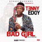 AUDIO+VIDEO: Tenny Eddy – Bad Girl