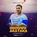 Blessing Ibe – Odogwu Akatakata