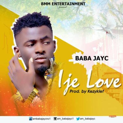 Baba Jay C – Ije Love