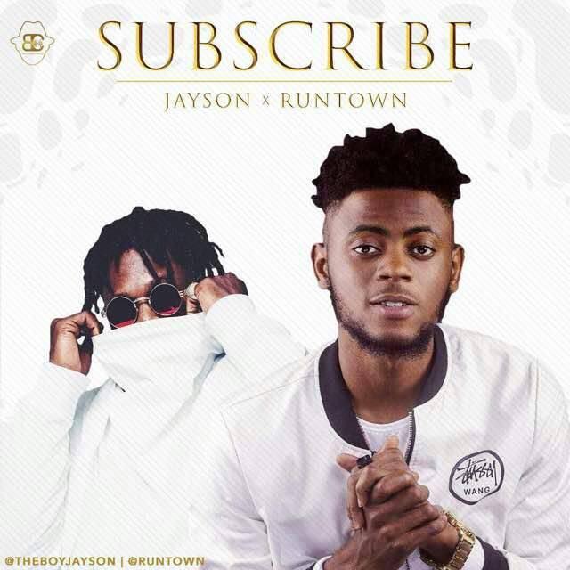 Jayson – Subscribe ft. Runtown (Prod. Princeton)