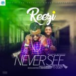 Reezi – Never See ft. Cozy