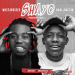Mustardseed – Shayo ft. Small Doctor