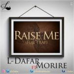 L-Dafar – Raise Me (Fuji Trap) ft. Morire