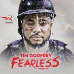 """Tim Godfrey Unveils """"Fearless Wrshp"""" Album Art, Tracklist & Pre-Order Link"""