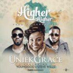 UniekGrace ft Steve Williz x YoungGod – Higher Higher