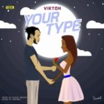 Viktoh – Your Type [New Song]