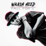 VIDEO: Wrash Heed – Fall For You