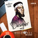 WaleWall – So Nice + Designer [Prod by Masterkraft]