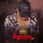 Bankz – Legendary Doings EP (Bonus Tracks)