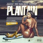 MC Galaxy – Plantain [New Video]