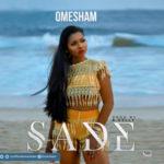 Omesham – Sade (Prod. E-Kelly)
