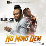 Blue Ice Johnson – No Mind Dem ft. Junior Boy  (Prod by Chilly)