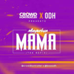 Crowd Kontroller X ODH – Mama (Refix) ft. Mayorkun