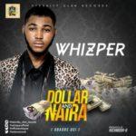 Whizper – Dollar & Naira