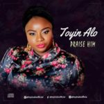 VIDEO + AUDIO: Toyin Alo – Praise Him