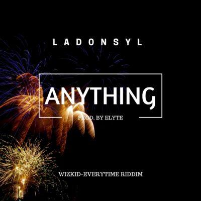 Ladonsyl – Anything (Wizkid-Everytime Riddim)