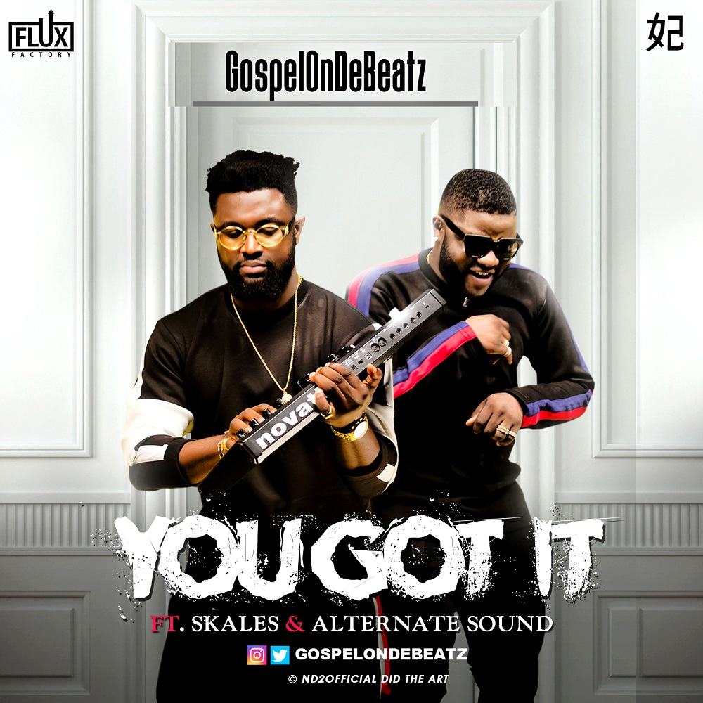 GospelOnDeBeatz – You Got It ft. Skales & Alternate Sound [New Song + Video]