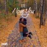 Efe – I Love You [New Song]