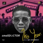 small Doctor – This Year (Prod. By 2TBoyz) [Song Premiere]