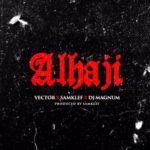Vector X Samklef X DJ Magnum – Alhaji [New Song]