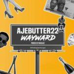 Ajebutter22 – Wayward [New Song]