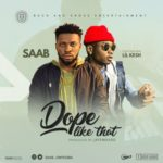 Saab – Dope Like Dat ft. Lil Kesh