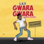 L.A.X – Gwara Gwara (Baddest Version) [New Video]