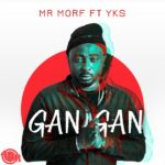 Mr. Morf – Gan Gan [New Song]