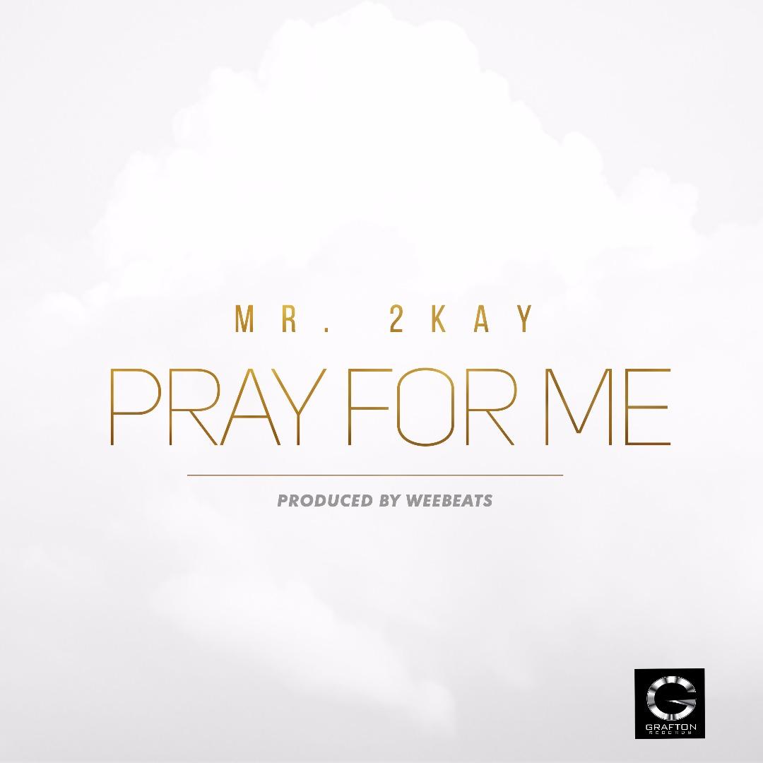 Mr 2kay – Pray For Me [Music Premiere]