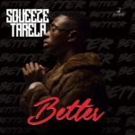 Squeeze Tarela – Better [Music Premiere]