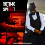 VIDEO + AUDIO: Rotimo – Sweeet