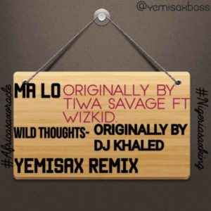 Yemi Sax Ma Lo Yemisax Remix Wild Thoughts Yemisax Remix 187 Tooxclusive