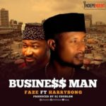 Faze ft. Harrysong – Business Man (Prod By DJ Coublon) [New Song]