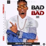 Vibez – Bad As E Bad ft. Prosckillz