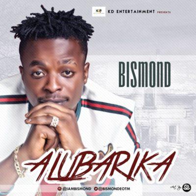 Music: Bismond – Alubarika (prod by Prodigy-Beatz)