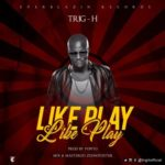 "VIDEO + AUDIO: Trig -H – ""Like Play Like Play"""
