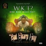 W.K.T? – Bad Sharp Guy
