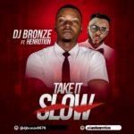 DJ Bronze – Take It Slow ft. HENROTION