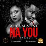 Alice Austine – Na You ft. Pardon C