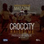 CCRMM – Croc City Raised Me ft. Highness, C-Cold, Haddy Rappia, Slim Ice, Exzylee & Voca
