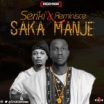 Seriki – Saka Manje ft. Reminisce [New Song]