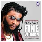 VIDEO: Eda Boi – Fine Woman