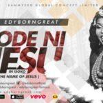 VIDEO: Edyborngreat – Ode Ni JESU