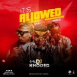 DJ Khoded ft. Oladips & Reminisce – It's Allowed [New Song]