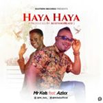 Mr Kels – Haya Haya ft. Azixx (Prod. Austynobeatz)