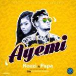 Reezi – Ayemi ft. Papa