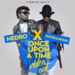 "VIDEO | AUDIO: Nedro – ""Once Upon A Time"" f. Patoranking"