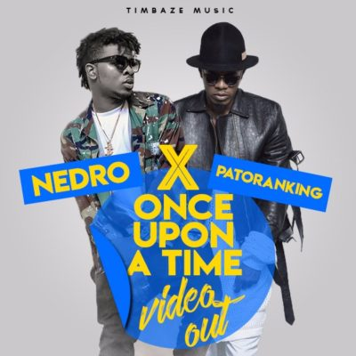 VIDEO: Nedro – Once Upon A Time Ft. Patoranking