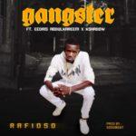 Rafioso – Gangster ft. Eedris Abdulkareem & K Shadow