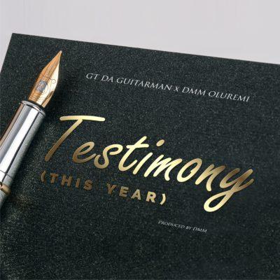 GT Da Guitarman – Testimony (This Year) ft. DMM Oluremi [New Song]